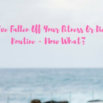 Youv'e Broken Your Diet / Fitness Routine… Now What?
